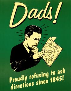 Dads! Proudly refusing to ask directions since 1845!