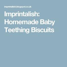 Imprintalish: Homemade Baby Teething Biscuits