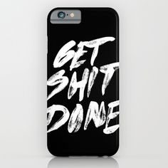 Get shit done<br/> <br/> motivational, quote, love, work