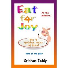 Eat for Joy: the 4 golden rules of food (Kindle Edition)  http://www.amazon.com/dp/B0084O5LSU/?tag=thewebmaste0d-20  B0084O5LSU