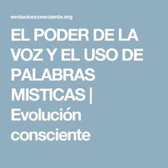 EL PODER DE LA VOZ Y EL USO DE PALABRAS MISTICAS | Evolución consciente