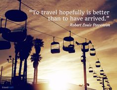 """To travel hopefully is better than to have arrived."" - Robert Louis Stevenson #travelquote"