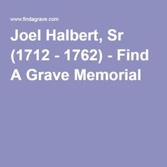 Joel Halbert, Sr (1712 - 1762) - Find A Grave Memorial, 7th great grandfather, buried in Virginia, probably Caroline County.