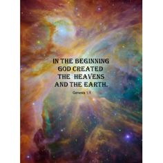"""Genisis 1:1 """"In the beginning God created the heavens and the earth."""""""