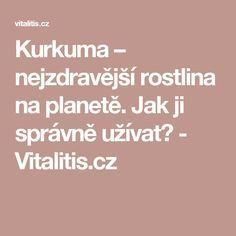 Kurkuma – nejzdravější rostlina na planetě. - www. Detox, Life Is Good, Healthy Lifestyle, Health Fitness, Beauty, Food, Gardening, Medicine, Health