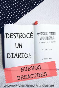 Una y Media Blogs: ¡DESTROCÉ UN DIARIO!: NUEVOS DESASTRES
