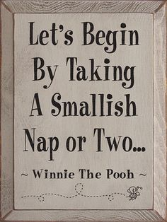 to live by the words of Pooh! I luv naps! The Words, Cool Words, Great Quotes, Quotes To Live By, Inspirational Quotes, Awesome Quotes, Winnie The Pooh Nursery, Disney Nursery, Vintage Winnie The Pooh