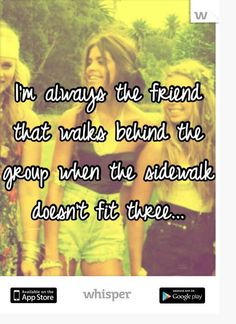 it's depressing. all my life I felt like i was the backup friend (except with my BFF the last 20 yrs, thanks god for her. 18 Whisper App Confessions That Are A Window To The Soul True Quotes, Funny Quotes, Whisper App Confessions, Just Keep Walking, Beau Message, Whisper Quotes, Youre My Person, Les Sentiments, Best Friend Quotes