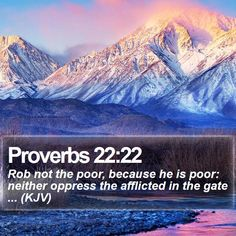 Proverbs 22:22 Rob not the poor, because he is poor: neither oppress the afflicted in the gate ... (KJV)  #Church #Religion #Religion #Gracious #Christian #DailyBread #VerseOfTheDay http://www.bible-sms.com/