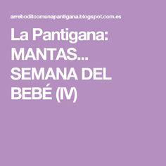 La Pantigana: MANTAS... SEMANA DEL BEBÉ (IV)