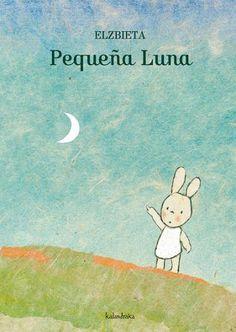 """Elzbieta. """"Pequeña luna"""". Ediorial Kalandraka Andalucía (3 - 5 años)"""