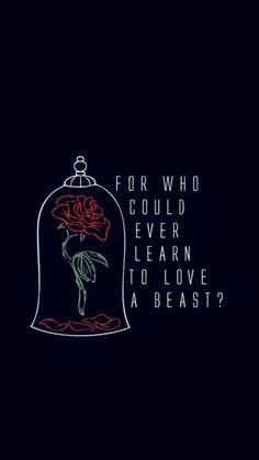 For who could ever learn to love a beast? Beauty and the Beast poster. Rose…