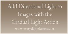 Add directional light to images in Photoshop/PSE with Gradual Light free action at EverydayElements via @amandapadgett