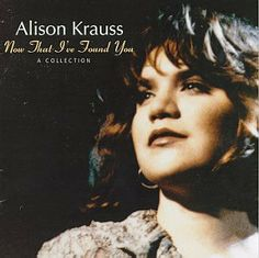 alison krauss album covers | Alison Krauss Now That I've Found You: A Collection Album Cover