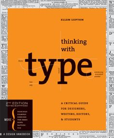 Thinking with Type, Second, Revised, Expanded Edition  Our all-time best selling book is now available in a revised and expanded second edition. Thinking with Type is the definitive guide to using typography in visual communication, from the printed page to the computer screen. This revised edition includes forty-eight pages of new content, including the latest information on style sheets for print and the web, the use of ornaments and captions, lining and non-lining numerals, the use of ...