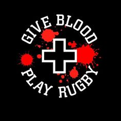 every rugger gives blood