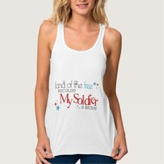 Land of the Free Because My Soldier is Brave Flowy Racerback Tank Top Tank Tops