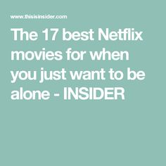 The 17 best Netflix movies for when you just want to be alone - INSIDER Wanting To Be Alone, Netflix Movies, Places, Music, Books, People, Livros, Lugares, Musik
