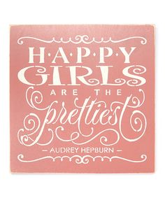 Another great find on #zulily! 'Happy Girls Are the Prettiest' Wall Sign by Sara's Signs #zulilyfinds