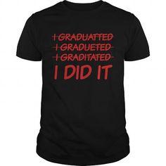 I graduatted, I gradueted, I graditated, I did it