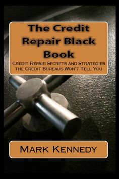 The Credit Repair Black Book - Credit Repair Secrets and Strategies the Credit Bureaus Won't Tell You (Smart Living) by Mark Kennedy. $6.17. 215 pages. Author: Mark Kennedy. Publisher: Back to School Press, Inc; 3 edition (January 26, 2012)