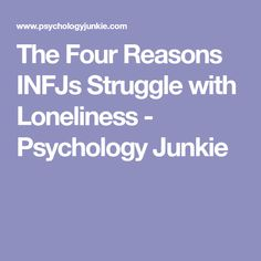 The Four Reasons INFJs Struggle with Loneliness - Psychology Junkie