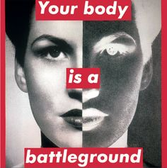 Barbara Kruger, Untitled (Your body is a battleground), 1989.