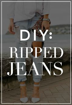 How to Make Ripped Jeans Yourself in 5 Easy Steps