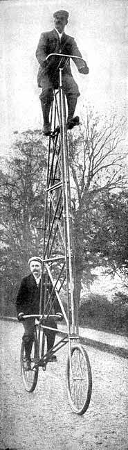"1899:    The Eiffel Tower Bicycle  ""Here we see the Eiffel Tower cycle; although not as tall as the tower in question, it is still too high to ridden by anyone other than a daredevil. There are, however, many such daredevils, and one does occasionally see riders of the cycle in larger cities. I have seen such cycles here in Chicago, and always ridden with great care and attention. Often the bicycle carries an advertising placard – mostly cigars"""