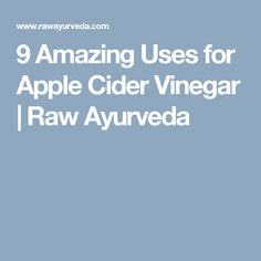 9 Amazing Uses for Apple Cider Vinegar | Raw Ayurveda