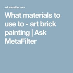What materials to use to  - art brick painting | Ask MetaFilter