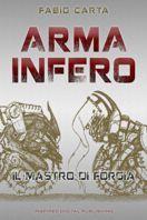 ARMA INFERO – Il Mastro di Forgia di Fabio Carta