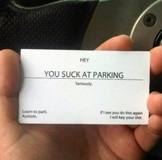 If i ever saw one of these on my truck or car while Im parked in the back 40 far, far away from everyone else too lazy to walk, i would find out who did it and call them out for being a cowardly arsehole.  Seriously...Dont threaten me and dont threaten to deface my property. I could not care less how you park, as long as its not up against my car.