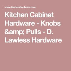 Kitchen Cabinet Hardware - Knobs & Pulls - D. Lawless Hardware