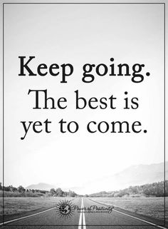 Keep going. The best is yet to come.  #powerofpositivity #positivewords  #positivethinking #inspirationalquote #motivationalquotes #quotes