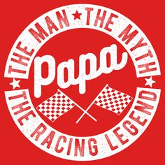 PAPA The Man The Myth The Racing Legend