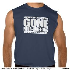 GONE FOUR-WHEELING - Off-Road Jeep and ATV Driving Sleeveless Tees Tank Tops