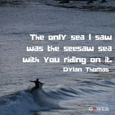 The only sea I saw was the seesaw sea with you riding on it. Dylan Thomas, Seesaw, Movie Posters, Film Poster, Popcorn Posters, Film Posters, Swings