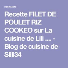 Recette FILET DE POULET RIZ COOKEO sur La cuisine de Lili .... - Blog de cuisine de Slili34