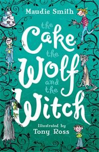 The fab cover of @MaudieSmith's new book The Cake,the Wolf &the Witch, a/w by the brilliant Tony Ross! @the_orionstar