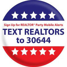 I just signed up for the REALTOR Party Mobile Alerts. It's fast and easy! Click the link or text the word REALTOR to 30644 to sign up.