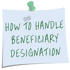How to handle Beneficiary Designation... hint: not a good idea to name your Estate.