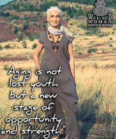 Aging is not lost youth .but a new stage of opportunity and strength. WILD WOMAN SISTERHOOD Embody your authentic Self and you will Shine! Wise Women, Old Women, Beau Message, Aging Quotes, Advanced Style, Aged To Perfection, Ageless Beauty, Fashion Mode, White Hair