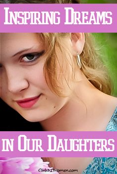 How to encourage our daughters to be all that God has called them to be. Inspiring Dreams in Our Daughters