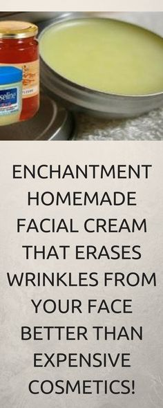 ENCHANTMENT HOMEMADE FACIAL CREAM THAT ERASES WRINKLES FROM YOUR FACE BETTER THAN EXPENSIVE COSMETICS!