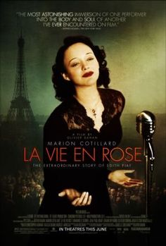 Directed by Olivier Dahan.  With Marion Cotillard, Sylvie Testud, Pascal Greggory, Emmanuelle Seigner. The life story of singer Édith Piaf.