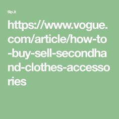 https://www.vogue.com/article/how-to-buy-sell-secondhand-clothes-accessories