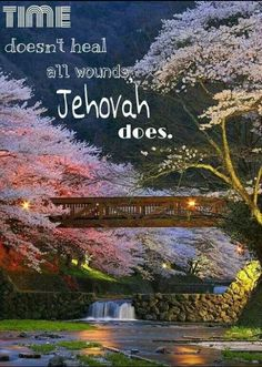 Time doesn't heal all wounds, Jehovah does.