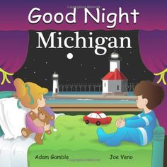 Good Night Michigan (Good Night Our World series) by Adam Gamble -  Covering many unique destinations across Michigan, including Detroit, the scenic Upper Peninsula, Sleeping Bear Dunes, and Tahquamenon Falls, this board book is a celebration of places and things that make the Great Lakes State special.