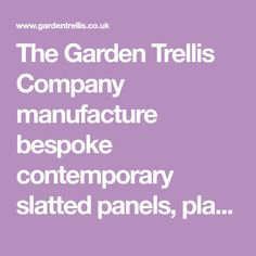 The Garden Trellis Company manufacture bespoke contemporary slatted panels, planters, gates, gazebos, garden furniture, decking and many more garden joinery products.